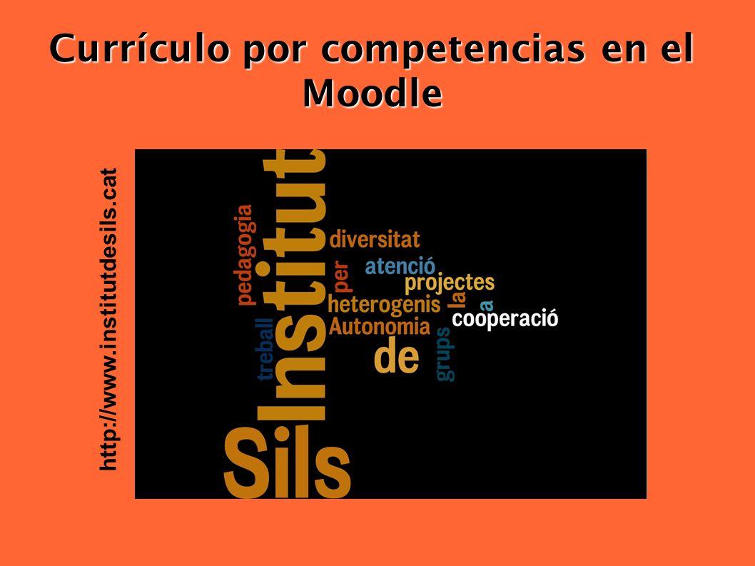 Currículo por competencias en el Moodle http://www.institutdesils.cat