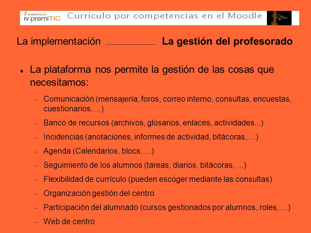 La implementación La gestión del profesorado La plataforma nos permite la gestión de las cosas que necesitamos: Comunicación (mensajería, foros, corre