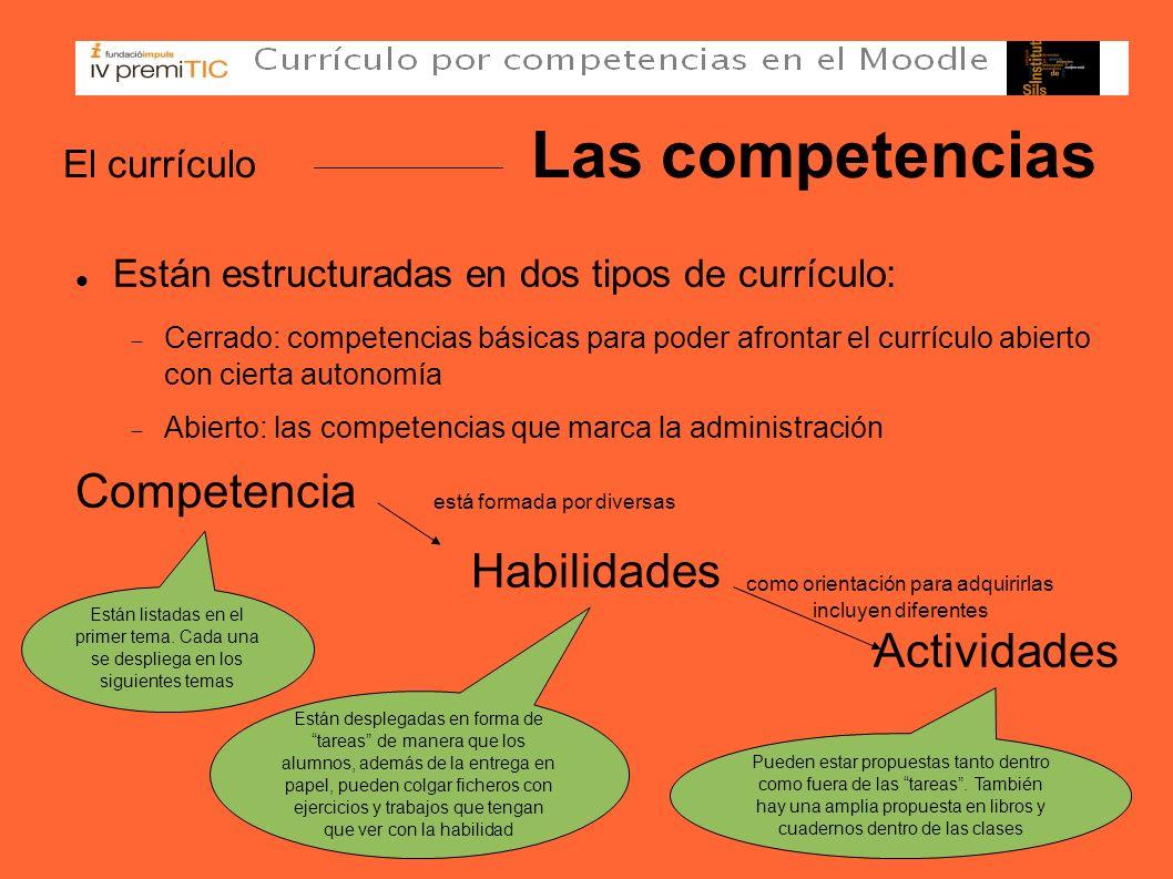 El currículo Las competencias Están estructuradas en dos tipos de currículo: Cerrado: competencias básicas para poder afrontar el currículo abierto co