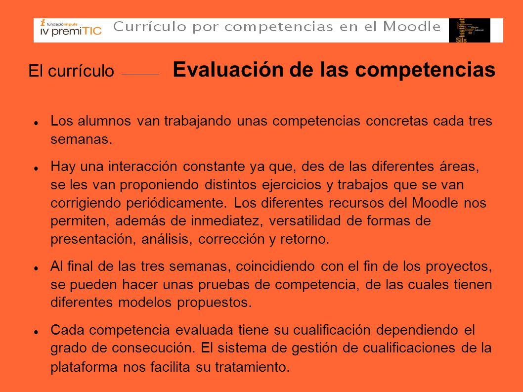 El currículo Evaluación de las competencias Los alumnos van trabajando unas competencias concretas cada tres semanas. Hay una interacción constante ya