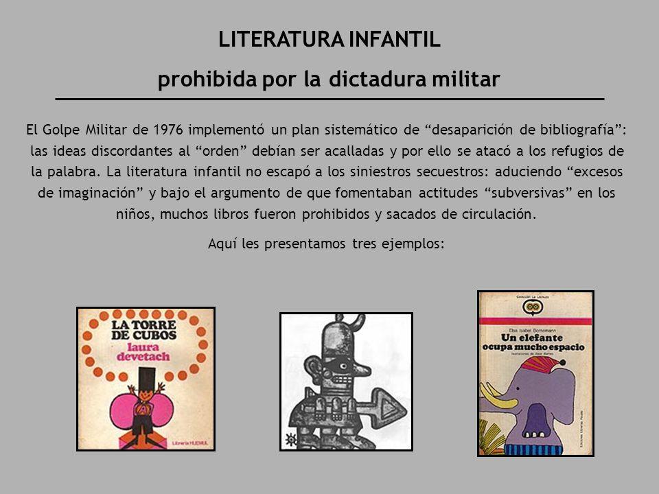 LITERATURA INFANTIL prohibida por la dictadura militar El Golpe Militar de 1976 implementó un plan sistemático de desaparición de bibliografía: las id