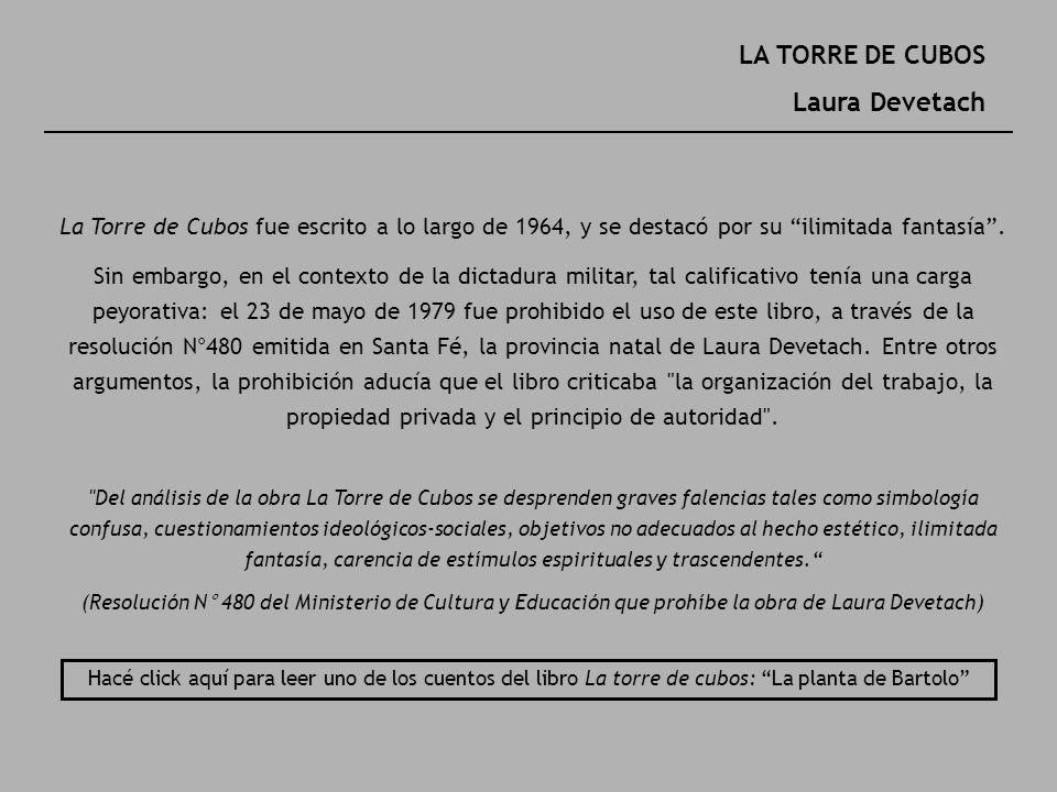 LA TORRE DE CUBOS Laura Devetach La Torre de Cubos fue escrito a lo largo de 1964, y se destacó por su ilimitada fantasía. Sin embargo, en el contexto