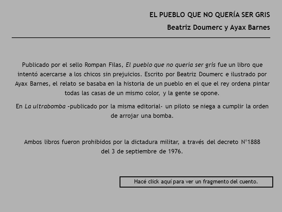 EL PUEBLO QUE NO QUERÍA SER GRIS Beatriz Doumerc y Ayax Barnes Publicado por el sello Rompan Filas, El pueblo que no quería ser gris fue un libro que