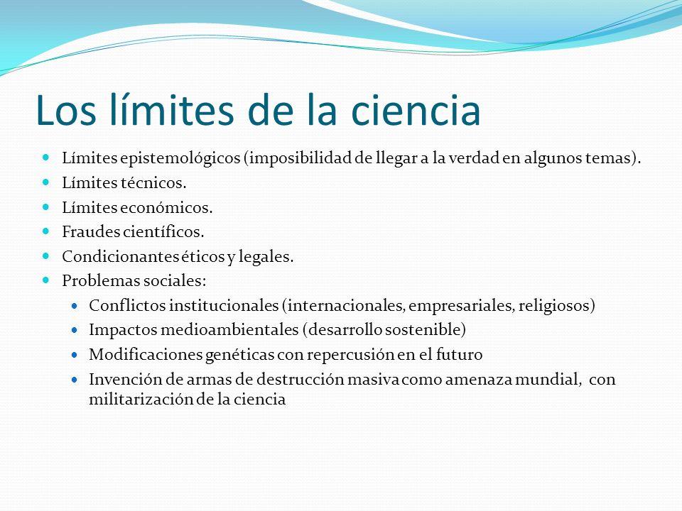 Los límites de la ciencia Límites epistemológicos (imposibilidad de llegar a la verdad en algunos temas). Límites técnicos. Límites económicos. Fraude
