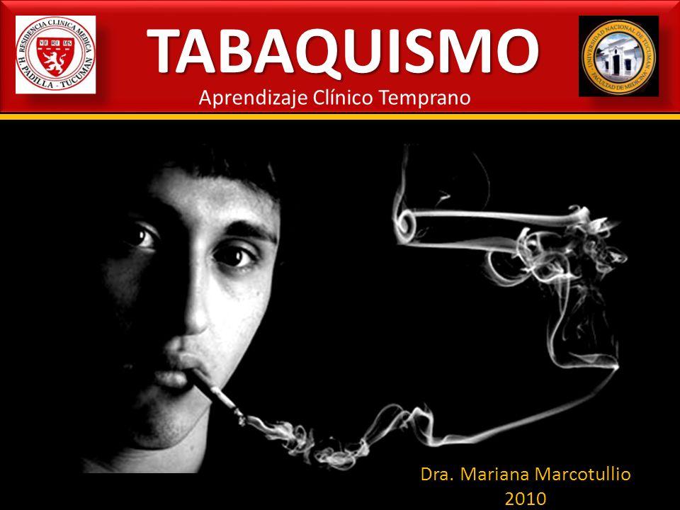 TABAQUISMO Aprendizaje Clínico Temprano Dra. Mariana Marcotullio 2010