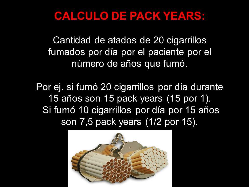 CALCULO DE PACK YEARS: Cantidad de atados de 20 cigarrillos fumados por día por el paciente por el número de años que fumó. Por ej. si fumó 20 cigarri