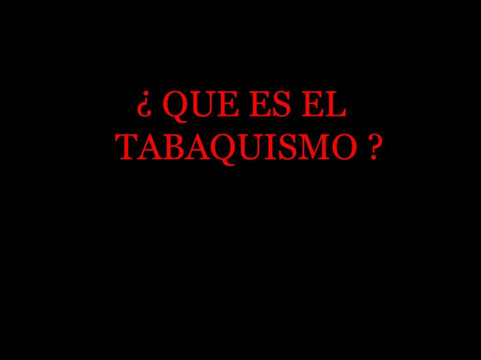 ¿ QUE ES EL TABAQUISMO ?