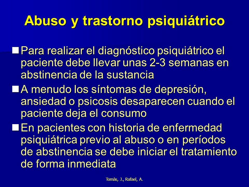 Tomàs, J., Rafael, A. Abuso y trastorno psiquiátrico Para realizar el diagnóstico psiquiátrico el paciente debe llevar unas 2-3 semanas en abstinencia