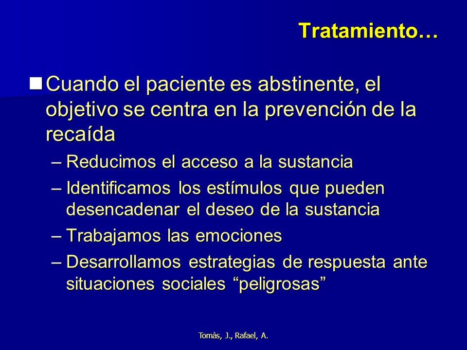 Tomàs, J., Rafael, A. Tratamiento… Cuando el paciente es abstinente, el objetivo se centra en la prevención de la recaída Cuando el paciente es abstin