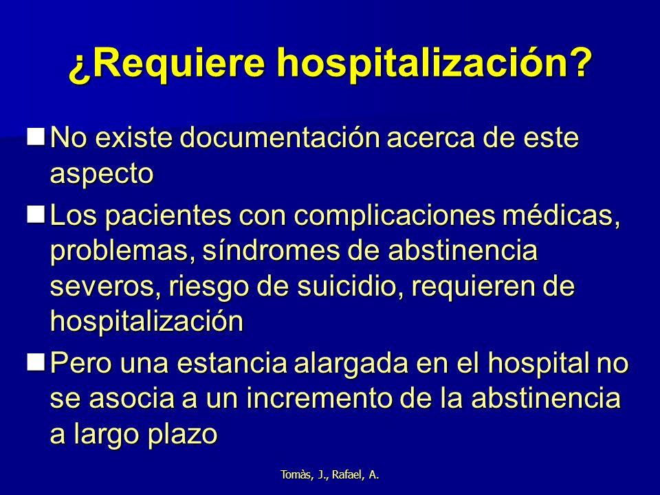 Tomàs, J., Rafael, A. ¿Requiere hospitalización? No existe documentación acerca de este aspecto No existe documentación acerca de este aspecto Los pac