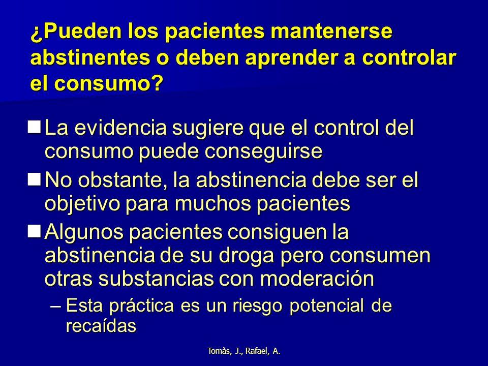 Tomàs, J., Rafael, A. ¿Pueden los pacientes mantenerse abstinentes o deben aprender a controlar el consumo? La evidencia sugiere que el control del co