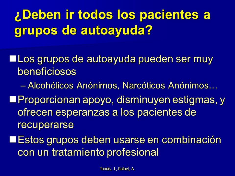 Tomàs, J., Rafael, A. ¿Deben ir todos los pacientes a grupos de autoayuda? Los grupos de autoayuda pueden ser muy beneficiosos Los grupos de autoayuda