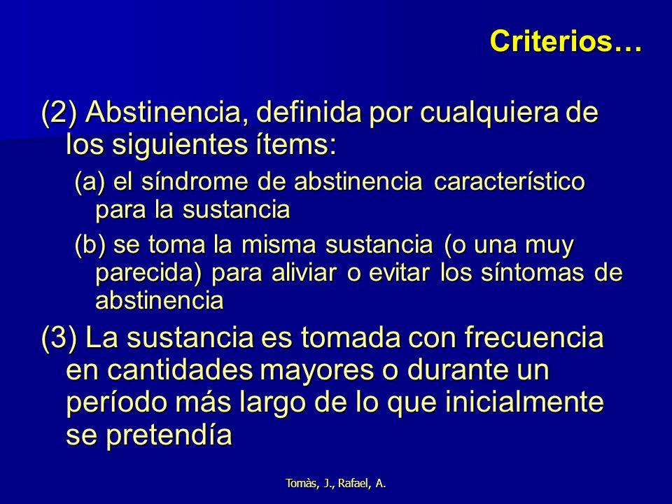 Tomàs, J., Rafael, A. Criterios… (2) Abstinencia, definida por cualquiera de los siguientes ítems: (a) el síndrome de abstinencia característico para