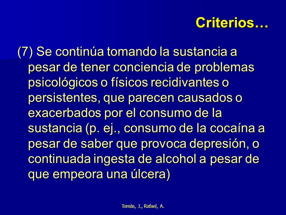 Tomàs, J., Rafael, A. Criterios… (7) Se continúa tomando la sustancia a pesar de tener conciencia de problemas psicológicos o físicos recidivantes o p