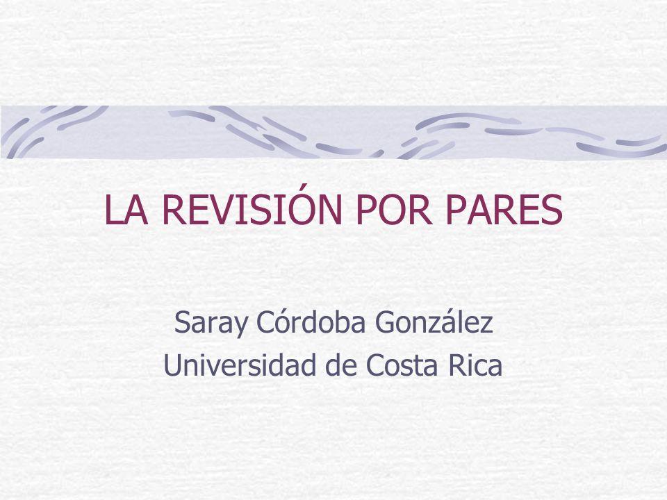 LA REVISIÓN POR PARES Saray Córdoba González Universidad de Costa Rica