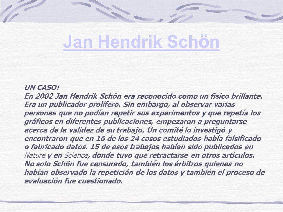 Jan Hendrik Sch ö n UN CASO: En 2002 Jan Hendrik Schön era reconocido como un físico brillante. Era un publicador prolífero. Sin embargo, al observar