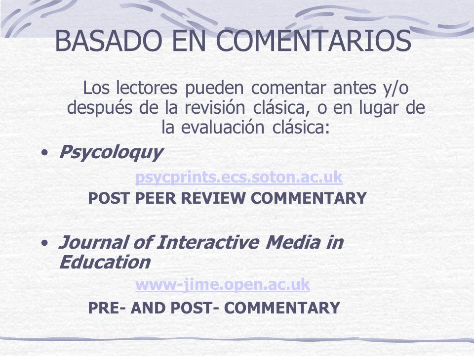 BASADO EN COMENTARIOS Los lectores pueden comentar antes y/o después de la revisión clásica, o en lugar de la evaluación clásica: Psycoloquy psycprint