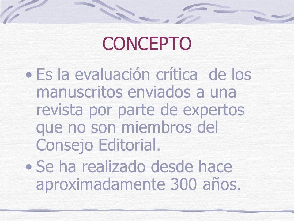 CONCEPTO Es la evaluación crítica de los manuscritos enviados a una revista por parte de expertos que no son miembros del Consejo Editorial. Se ha rea