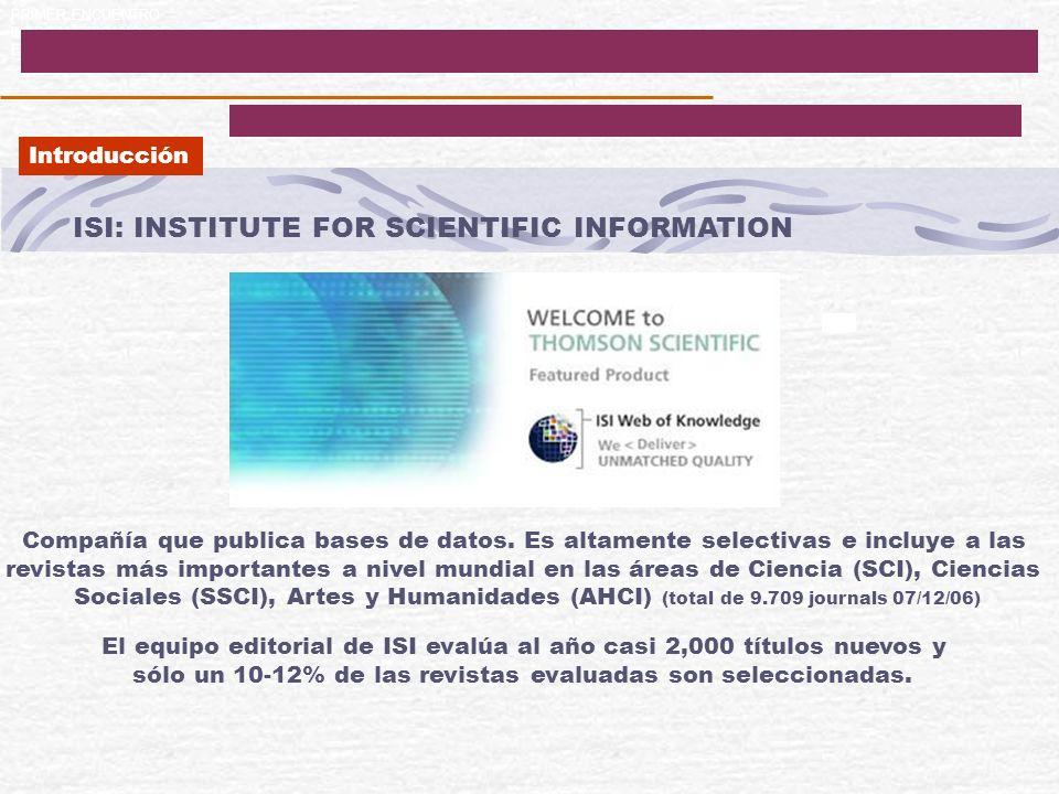 PRIMER ENCUENTRO IBEROAMERICANO DE EDITORES CIENTIFICOS ISI: INSTITUTE FOR SCIENTIFIC INFORMATION Compañía que publica bases de datos. Es altamente se
