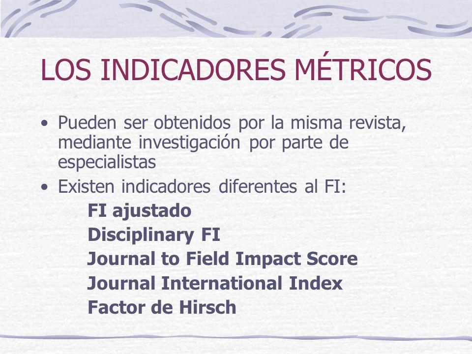 LOS INDICADORES MÉTRICOS Pueden ser obtenidos por la misma revista, mediante investigación por parte de especialistas Existen indicadores diferentes a