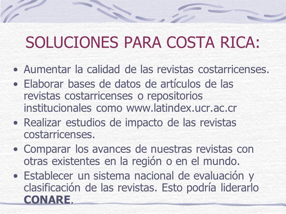 SOLUCIONES PARA COSTA RICA: Aumentar la calidad de las revistas costarricenses. Elaborar bases de datos de artículos de las revistas costarricenses o