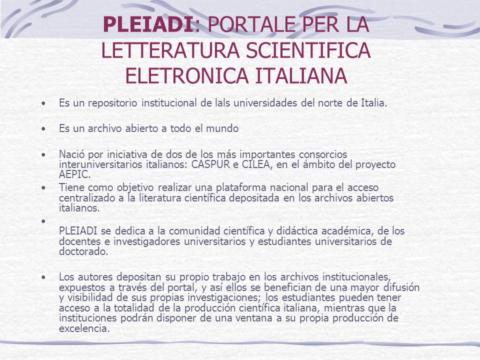PLEIADI: PORTALE PER LA LETTERATURA SCIENTIFICA ELETRONICA ITALIANA Es un repositorio institucional de lals universidades del norte de Italia. Es un a