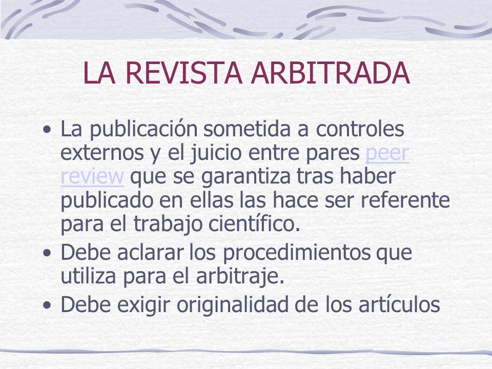 LA REVISTA ARBITRADA La publicación sometida a controles externos y el juicio entre pares peer review que se garantiza tras haber publicado en ellas l