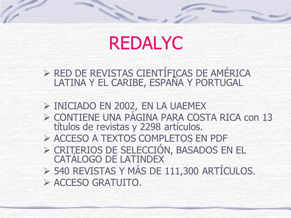 REDALYC RED DE REVISTAS CIENTÍFICAS DE AMÉRICA LATINA Y EL CARIBE, ESPAÑA Y PORTUGAL INICIADO EN 2002, EN LA UAEMEX CONTIENE UNA PÁGINA PARA COSTA RIC