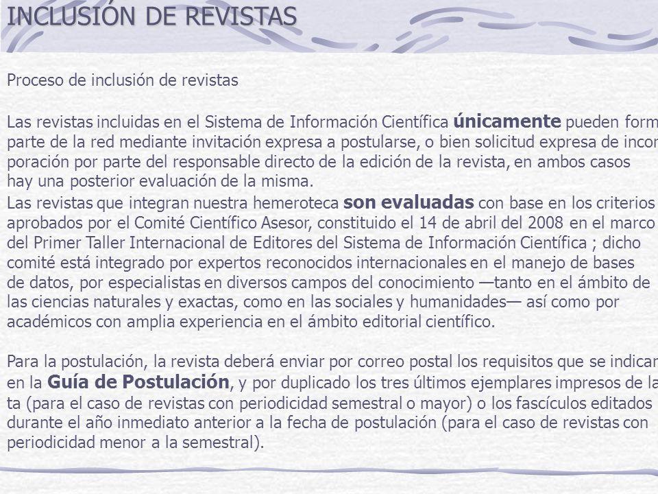 INCLUSIÓN DE REVISTAS Proceso de inclusión de revistas Las revistas incluidas en el Sistema de Información Científica únicamente pueden formar parte d