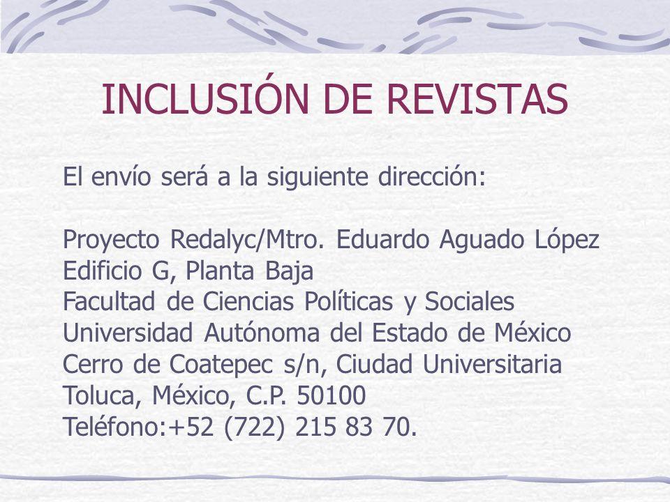 INCLUSIÓN DE REVISTAS El envío será a la siguiente dirección: Proyecto Redalyc/Mtro. Eduardo Aguado López Edificio G, Planta Baja Facultad de Ciencias
