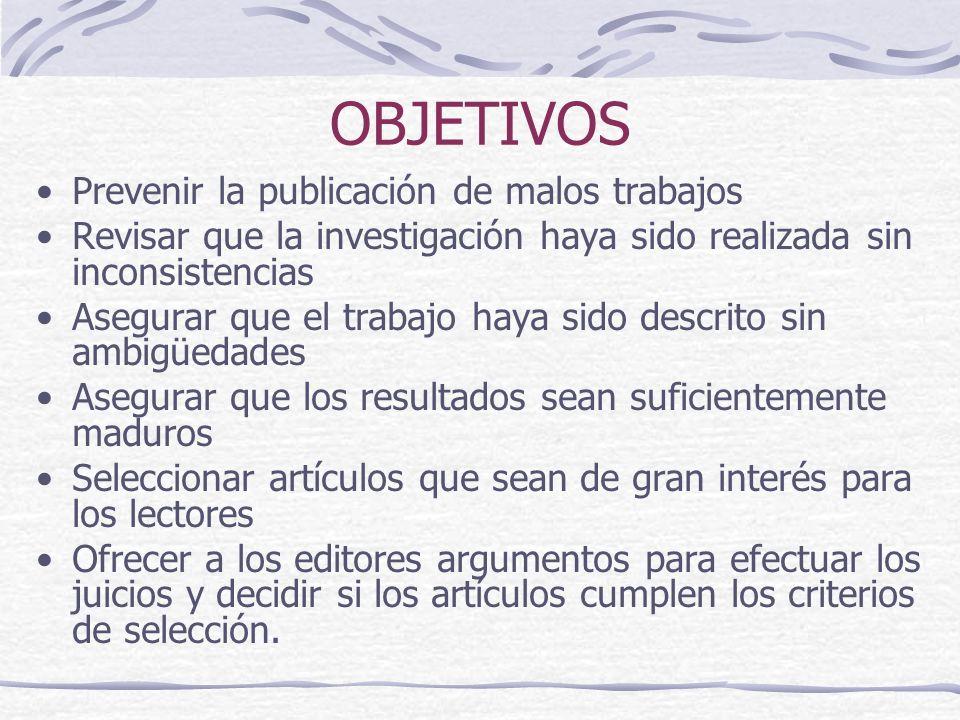 OBJETIVOS Prevenir la publicación de malos trabajos Revisar que la investigación haya sido realizada sin inconsistencias Asegurar que el trabajo haya