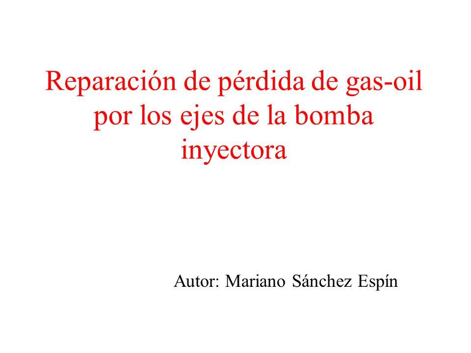 Reparación de pérdida de gas-oil por los ejes de la bomba inyectora Autor: Mariano Sánchez Espín