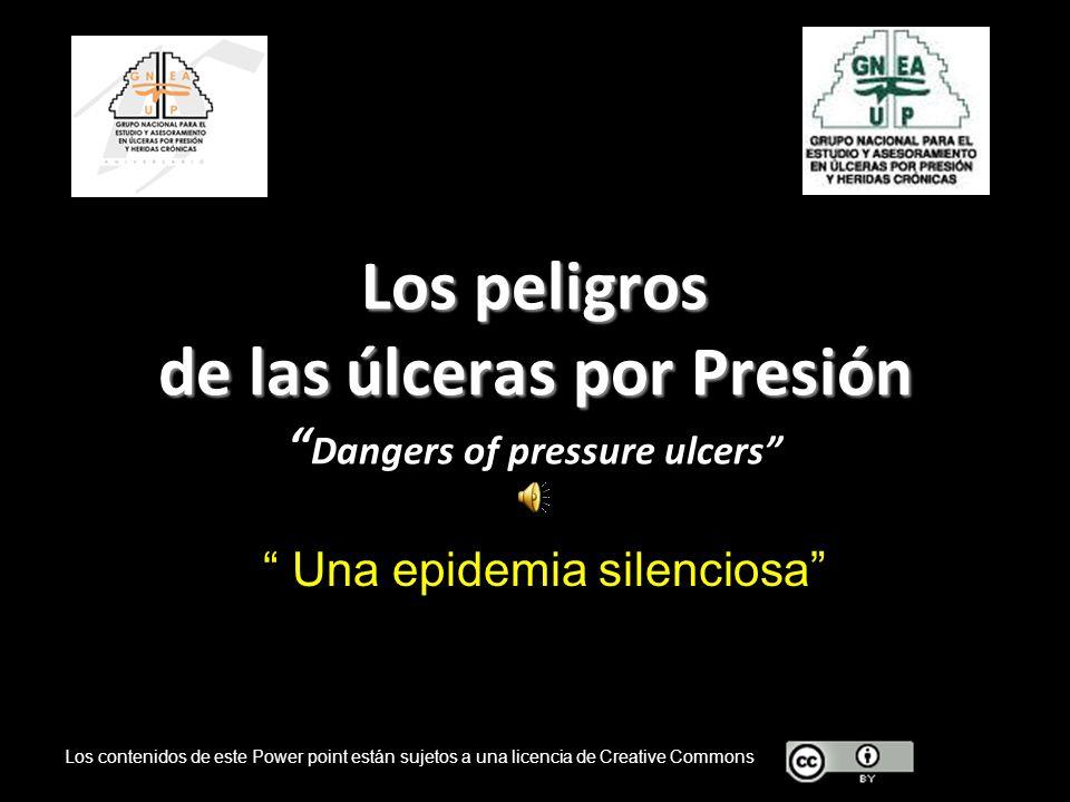 Los peligros de las úlceras por Presión Los peligros de las úlceras por Presión Dangers of pressure ulcers Una epidemia silenciosa Los contenidos de e