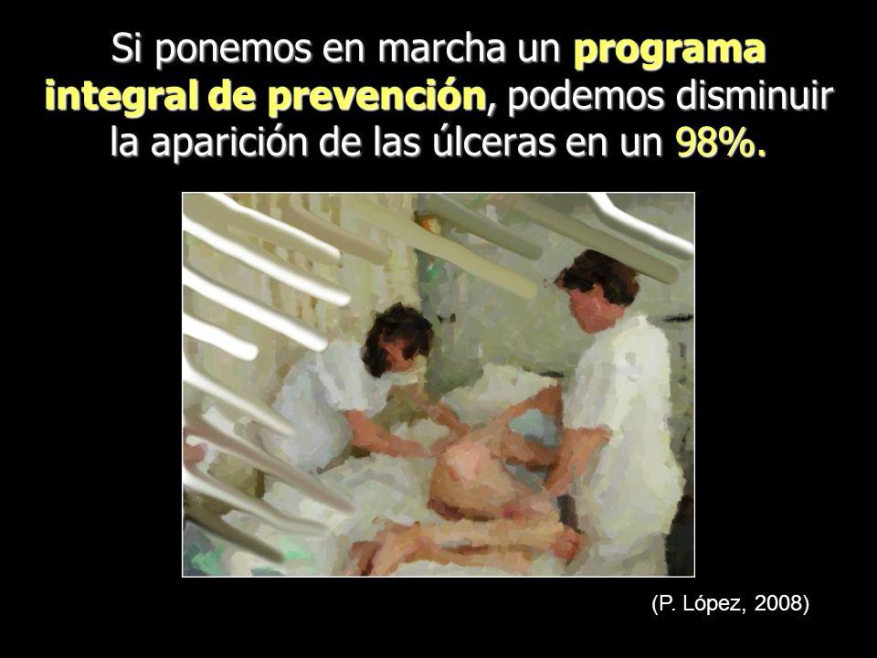 Si ponemos en marcha un programa integral de prevención, podemos disminuir la aparición de las úlceras en un 98%. (P. López, 2008)