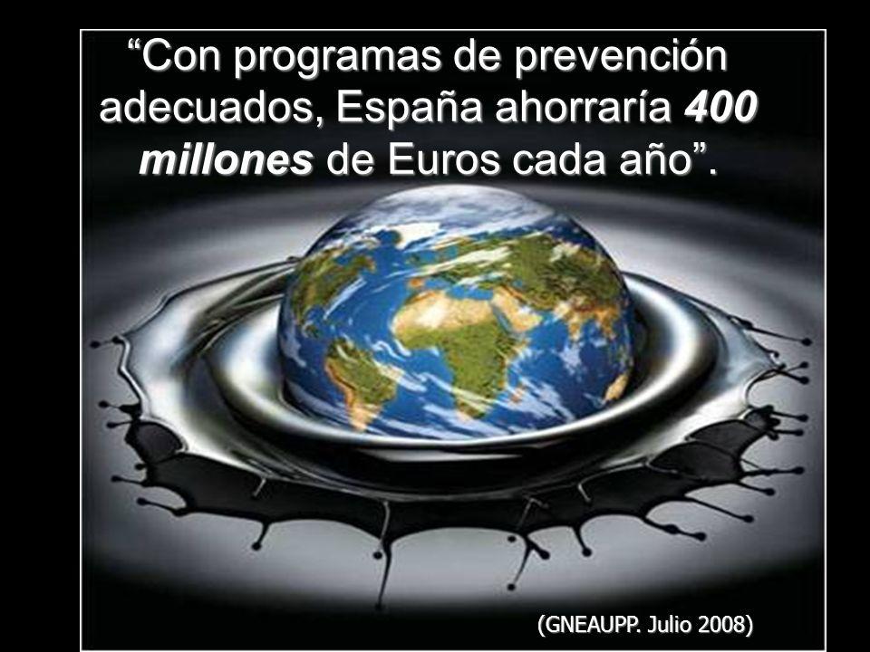 Con programas de prevención adecuados, España ahorraría 400 millones de Euros cada año. (GNEAUPP. Julio 2008)