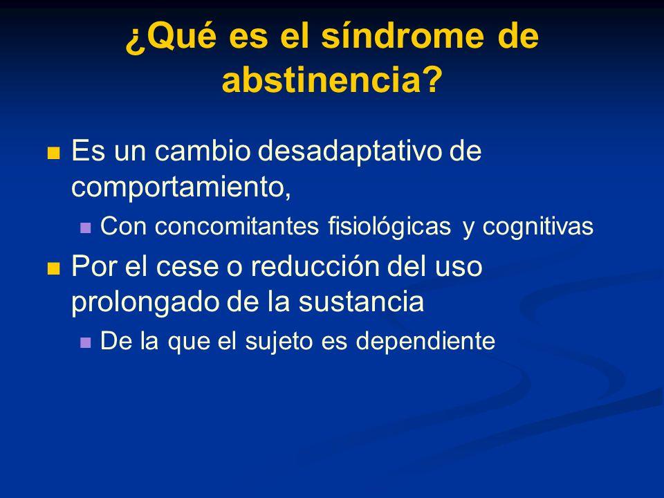 Síndrome abstinencia … Su intensidad y curso temporal dependen: De la frecuencia del consumo De la cantidad de droga consumida Y de las propiedades farmacocinéticas de la sustancia