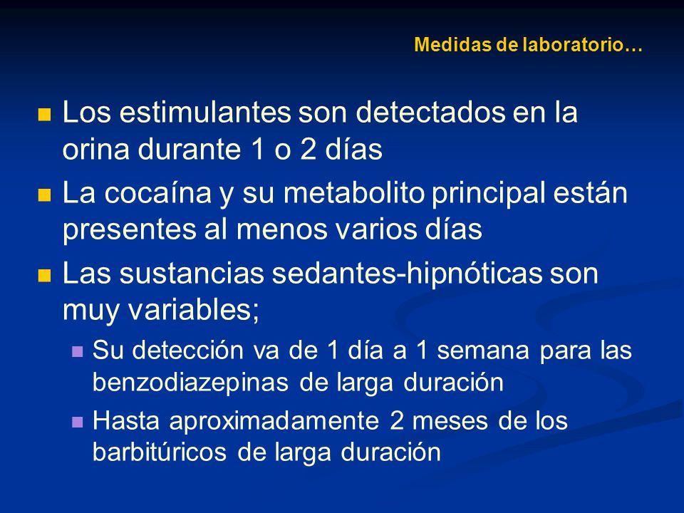Los opiáceos, como la codeína o la heroína, pueden ser detectados hasta 2 días después El cannabis, lípido soluble, puede ser detectado hasta un mes o más si su uso es crónico Medidas de laboratorio…