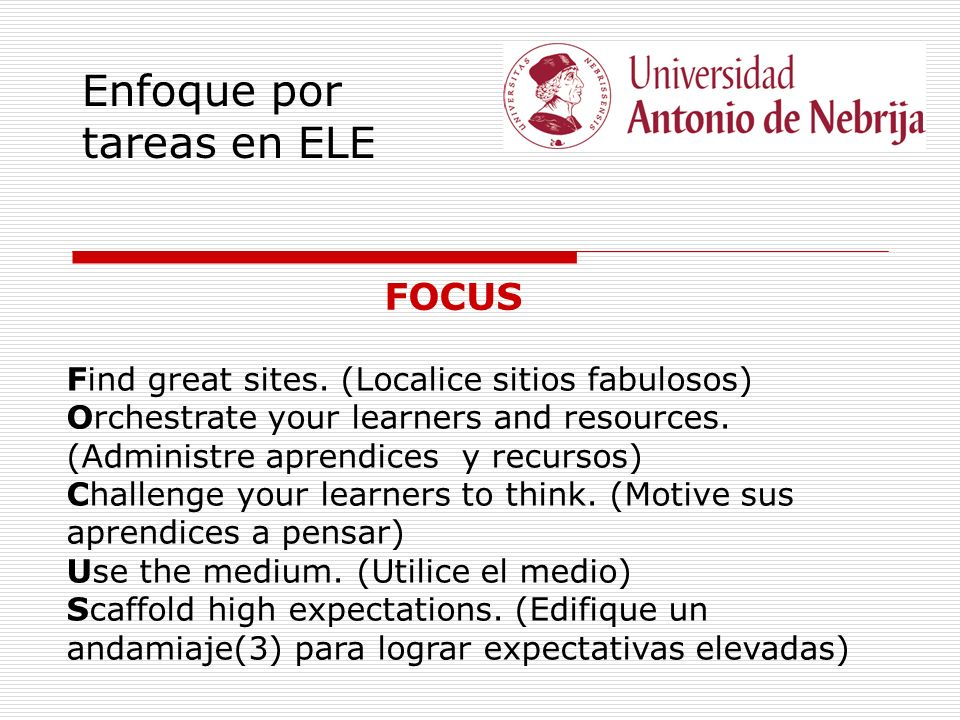 Enfoque por tareas en ELE FOCUS Find great sites. (Localice sitios fabulosos) Orchestrate your learners and resources. (Administre aprendices y recurs