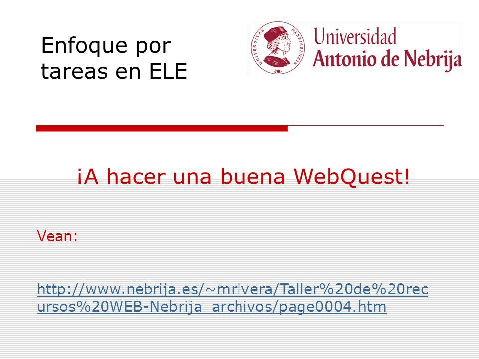 ¡A hacer una buena WebQuest! Vean: http://www.nebrija.es/~mrivera/Taller%20de%20rec ursos%20WEB-Nebrija_archivos/page0004.htm