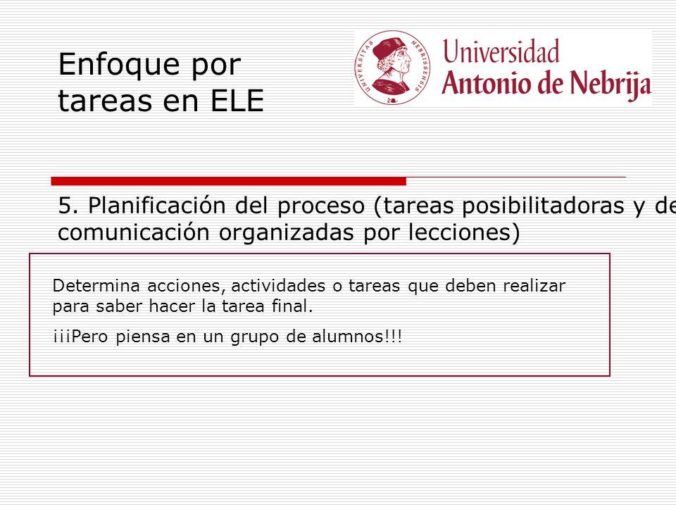 Enfoque por tareas en ELE 5. Planificación del proceso (tareas posibilitadoras y de comunicación organizadas por lecciones) Determina acciones, activi