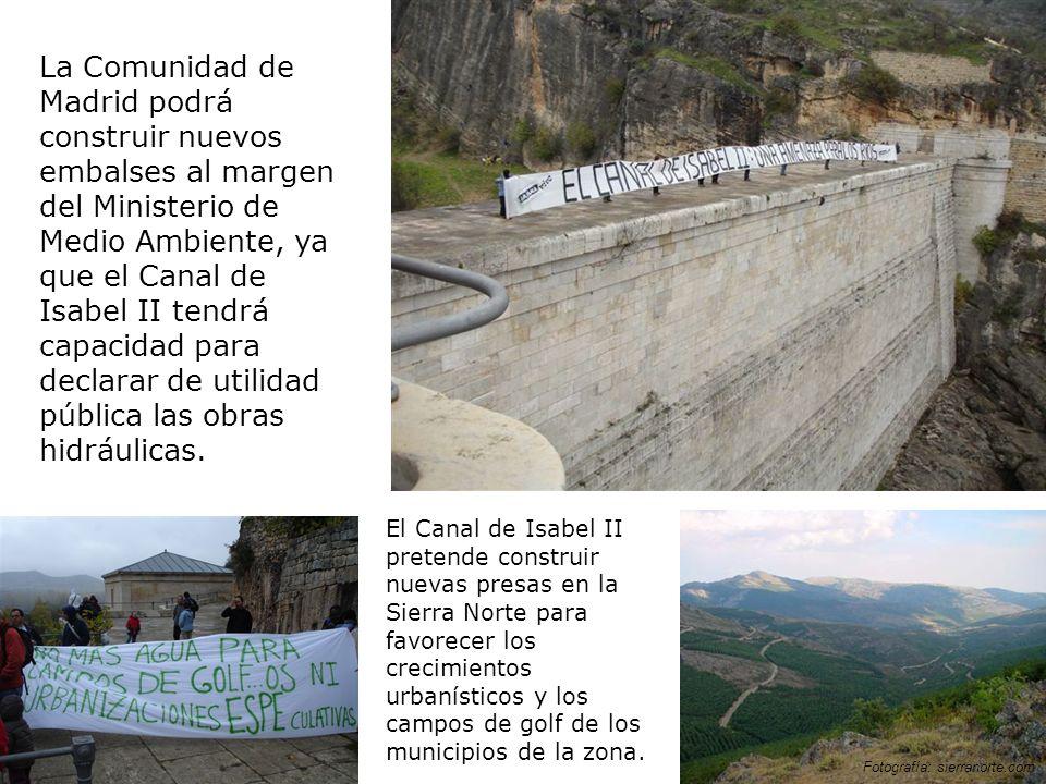 La Comunidad de Madrid podrá construir nuevos embalses al margen del Ministerio de Medio Ambiente, ya que el Canal de Isabel II tendrá capacidad para declarar de utilidad pública las obras hidráulicas.