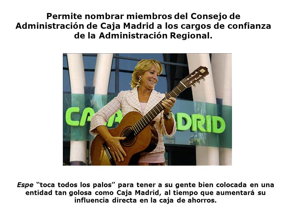 Permite nombrar miembros del Consejo de Administración de Caja Madrid a los cargos de confianza de la Administración Regional.