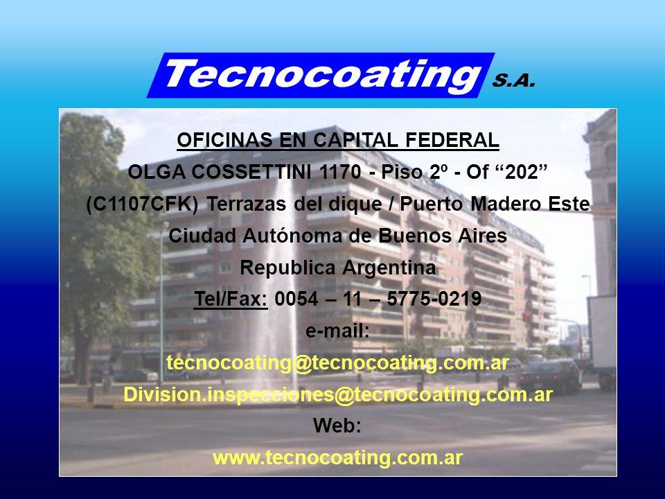 OFICINAS EN CAPITAL FEDERAL OLGA COSSETTINI 1170 - Piso 2º - Of 202 (C1107CFK) Terrazas del dique / Puerto Madero Este Ciudad Autónoma de Buenos Aires Republica Argentina Tel/Fax: 0054 – 11 – 5775-0219 e-mail: tecnocoating@tecnocoating.com.ar Division.inspecciones@tecnocoating.com.ar Web: www.tecnocoating.com.ar