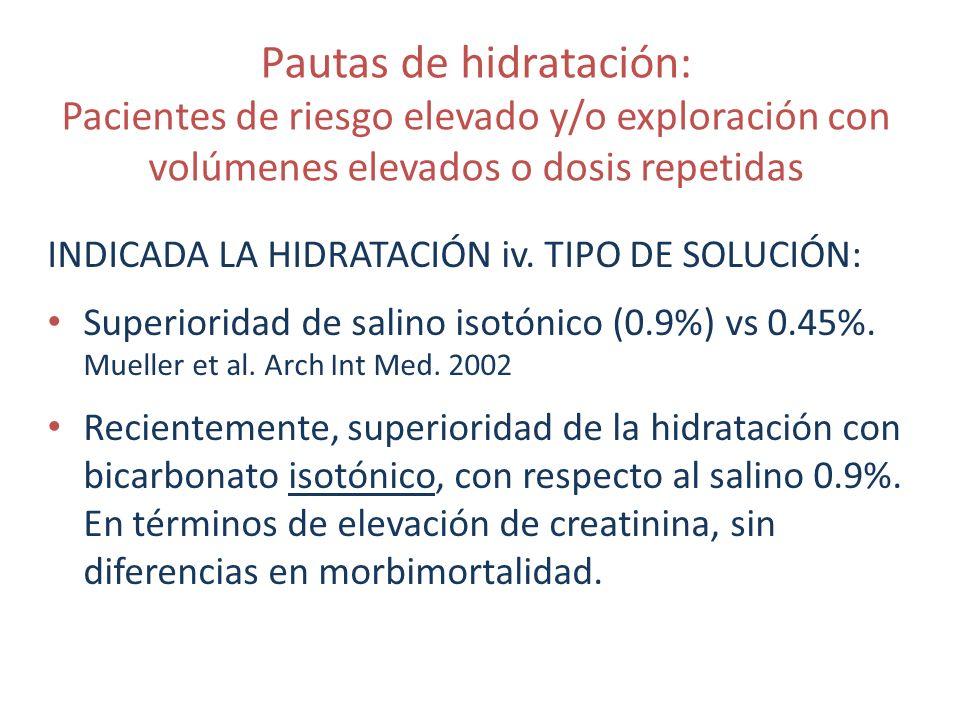 Pautas de hidratación: Pacientes de riesgo elevado y/o exploración con volúmenes elevados o dosis repetidas INDICADA LA HIDRATACIÓN iv. TIPO DE SOLUCI