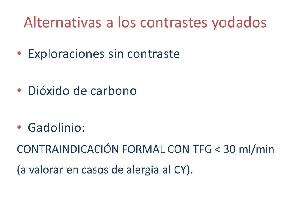 Alternativas a los contrastes yodados Exploraciones sin contraste Dióxido de carbono Gadolinio: CONTRAINDICACIÓN FORMAL CON TFG < 30 ml/min (a valorar