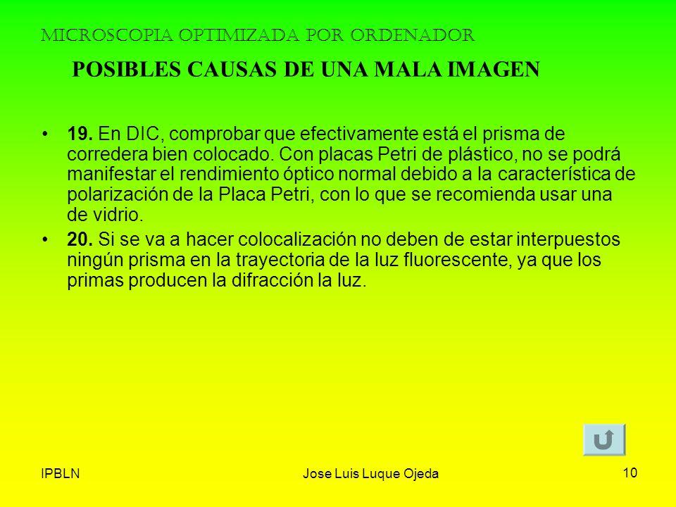 IPBLNJose Luis Luque Ojeda 10 MICROSCOPIA OPTIMIZADA POR ORDENADOR 19. En DIC, comprobar que efectivamente está el prisma de corredera bien colocado.
