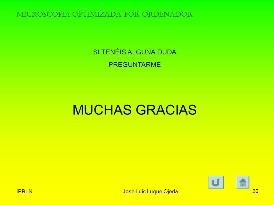 IPBLNJose Luis Luque Ojeda 20 MICROSCOPIA OPTIMIZADA POR ORDENADOR SI TENÉIS ALGUNA DUDA PREGUNTARME MUCHAS GRACIAS
