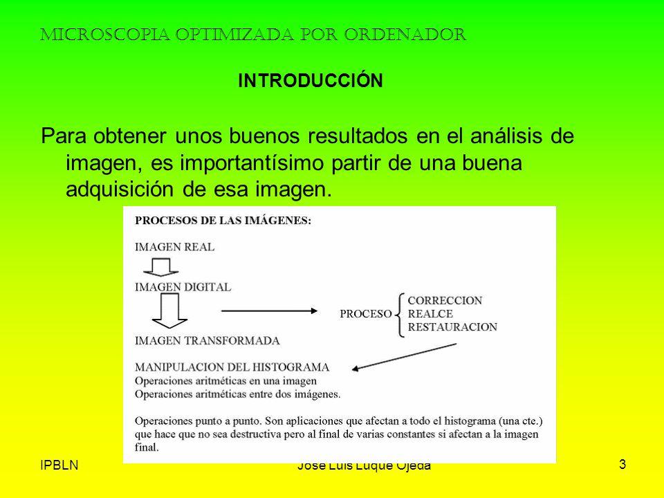 IPBLNJose Luis Luque Ojeda 3 Para obtener unos buenos resultados en el análisis de imagen, es importantísimo partir de una buena adquisición de esa im