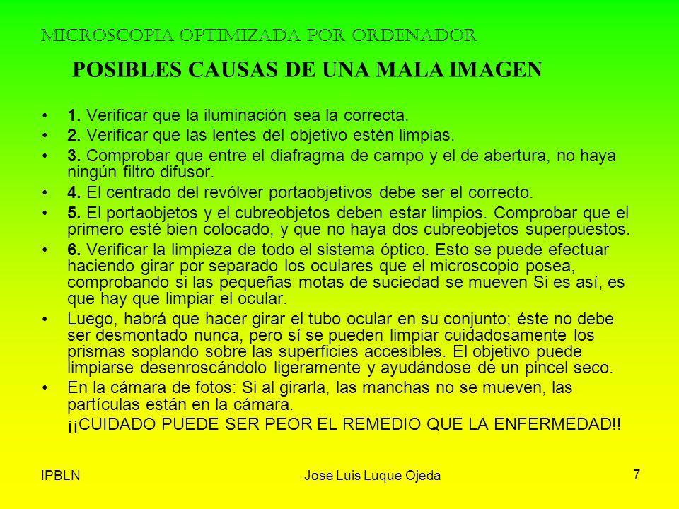 IPBLNJose Luis Luque Ojeda 7 MICROSCOPIA OPTIMIZADA POR ORDENADOR 1. Verificar que la iluminación sea la correcta. 2. Verificar que las lentes del obj