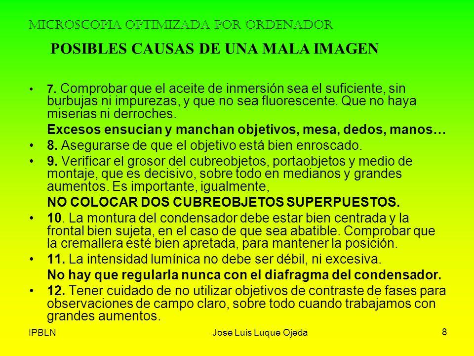 IPBLNJose Luis Luque Ojeda 8 MICROSCOPIA OPTIMIZADA POR ORDENADOR 7. Comprobar que el aceite de inmersión sea el suficiente, sin burbujas ni impurezas